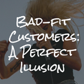 Bad-fit Customers: A Perfect Illusion