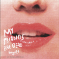 Bigott • My Friends Are Dead
