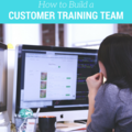 How to Build a Customer Training Team