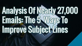 5 Ways To Improve Subject Lines [An Analysis Of Nearly 27,000 Emails] | Search Engine People