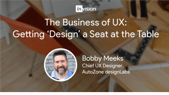 The Business of UX: Getting 'Design' a Seat at the Table
