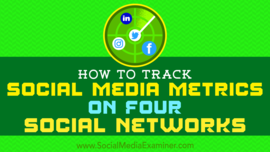 How to Track Social Media Metrics on Four Social Networks : Social Media Examiner