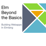 Elm Beyond the Basics