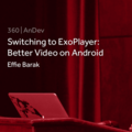 Switching to ExoPlayer: Better Video on Android