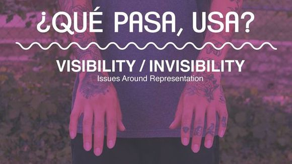 ¿Qué Pasa, USA? Roundtable Discussion: Visibility / Invisibility