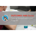AMA Transcript: Getting Started with a Voice of the Customer (VoC) Program
