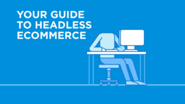 The Ultimate Guide To Headless eCommerce