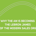 Why the AM is Becoming the Lebron James of the Modern Sales Org