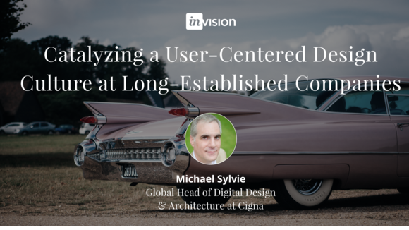 Catalyzing a User-Centered Design Culture at Long-Established Companies with Michael Sylvie