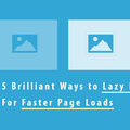 [英] 5 Brilliant Ways to Lazy Load Images For Faster Page Loads