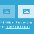 [英] 5 Brilliant Ways to Lazy Load Images For Faster Page Loads