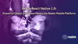 Realm React Native 1.0: Powerful Object Database Meets the Realm Mobile Platform
