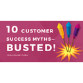 Top 10 Myths about Customer Success — Busted!