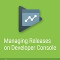 DevBytes: Managing app releases on the Google Play Developer Console