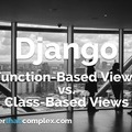 Class-Based Views vs. Function-Based Views
