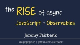 The Rise of Async JavaScript and RxJS Observables