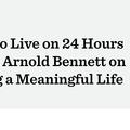 How to Live on 24 Hours a Day: Arnold Bennett on Living a Meaningful Life | Farnam Street