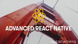 Advanced React Native, July 13-14, San Francisco, CA | React Native Training