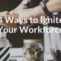 4 Ways to Ignite Your Workforce | Tim Kopp