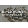 The Value of Customer Success Operations