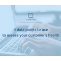 4 data points to use to assess your customers' health
