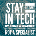 Stay relevant in tech by being a learner, not a specialist