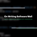DHH On Writing Software Well