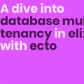 A dive into database multi-tenancy in Elixir with Ecto