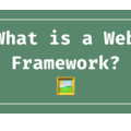 Everything You Need to Know About Choosing a Web Framework